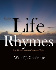 Life Rhymes for the passion centered life by walt fj goodridge